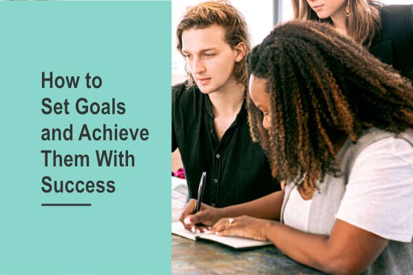 How to Set Goals and Achieve Them With Success