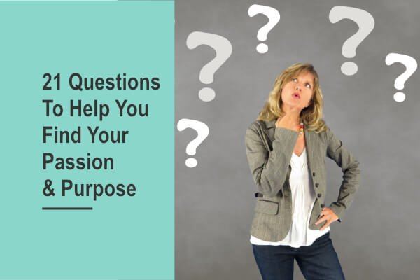 21 Questions to Help You Find Your Passion and Purpose