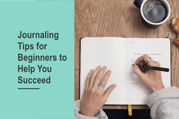 Journaling Tips for Beginners to Help You Succeed